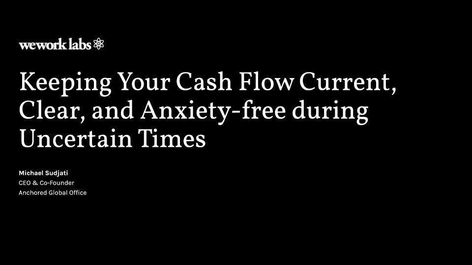 Keeping Your Cash Flow Current, Clear, and Anxiety-free during Uncertain Times