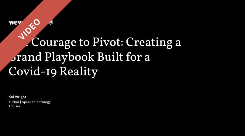The Courage to Pivot: Creating a Brand Playbook Built for a Covid-19 Reality