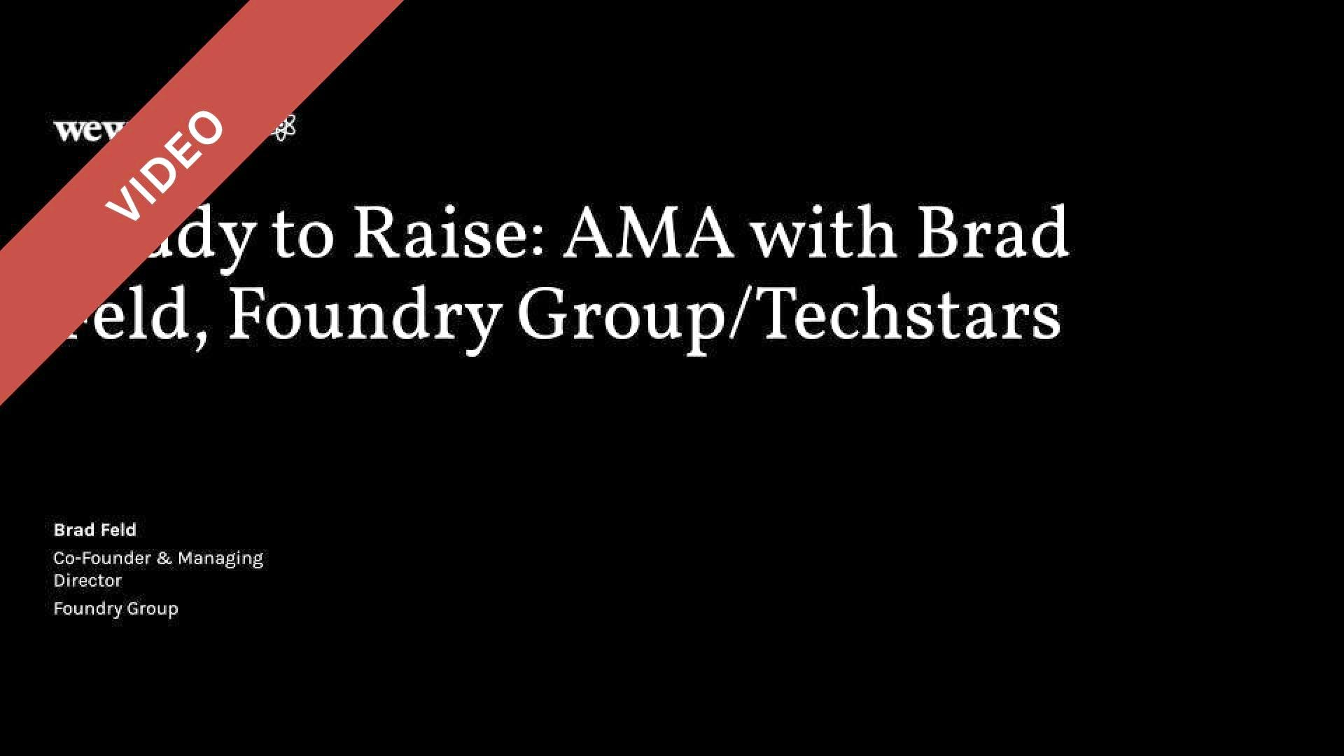Ready to Raise: AMA with Brad Feld, Foundry Group/Techstars