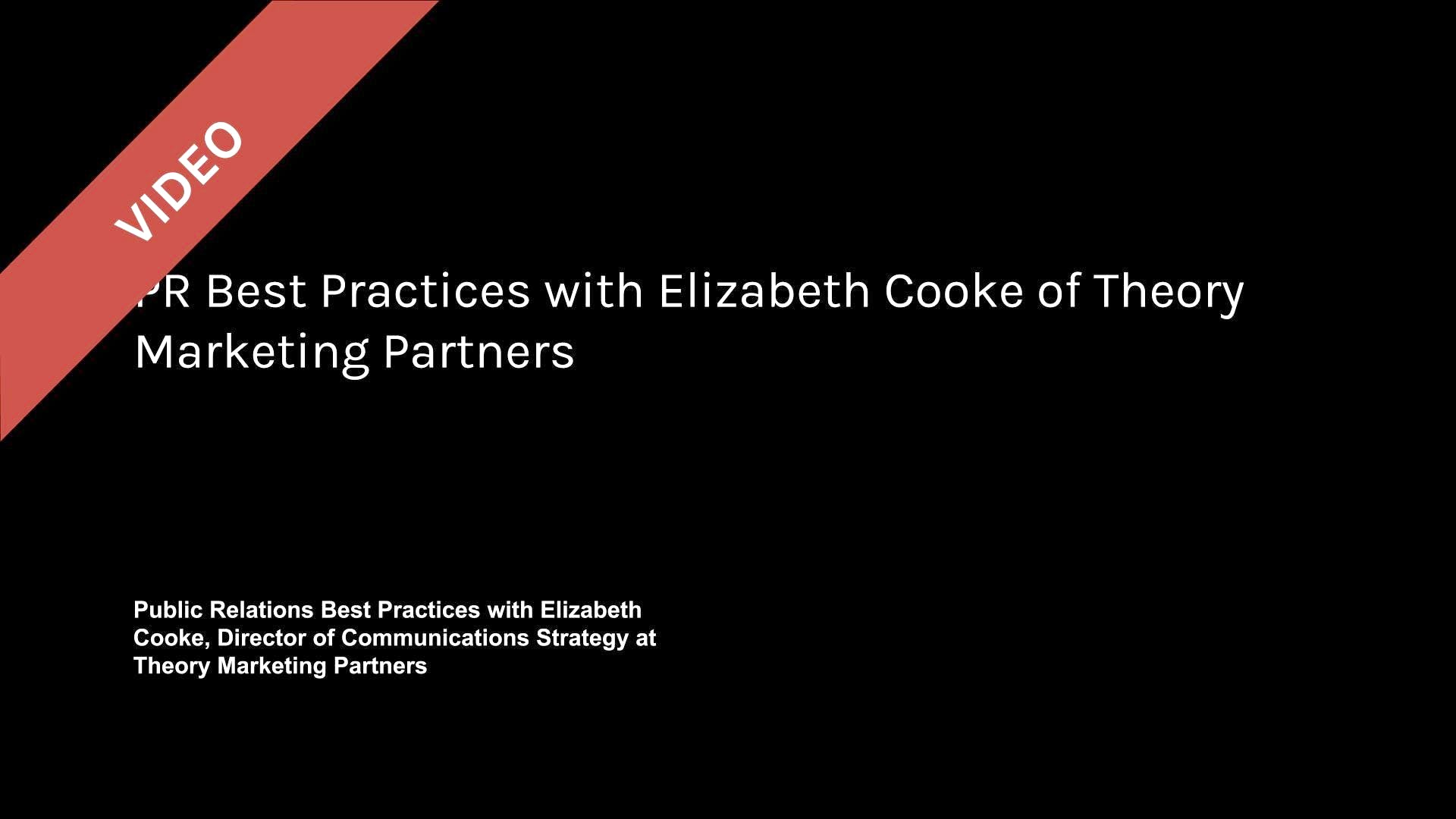 PR Best Practices with Elizabeth Cooke of Theory Marketing Partners