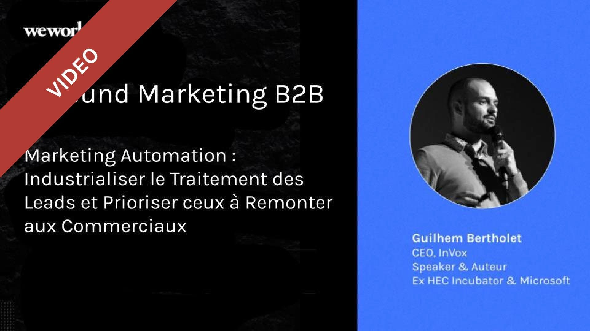 Inbound Marketing B2B - Marketing Automation : Industrialiser le Traitement des Leads et Prioriser ceux à Remonter aux Commerciaux