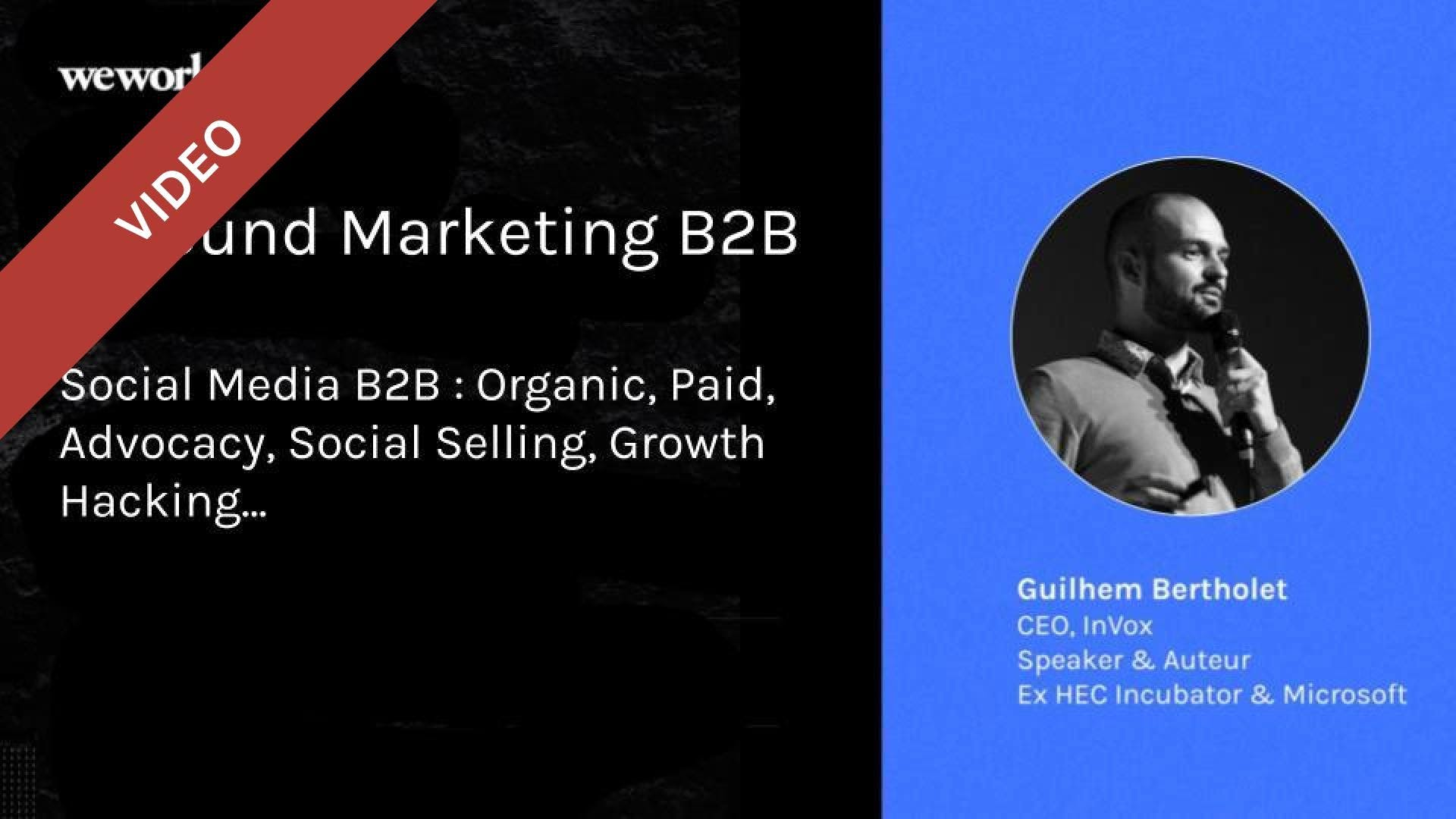 Inbound Marketing B2B - Social Media B2B : Organic, Paid, Advocacy, Social Selling, Growth Hacking...
