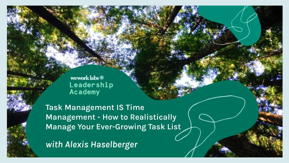 Leadership Academy: Task Management IS Time Management - How to Realistically Manage Your Ever-Growing Task List