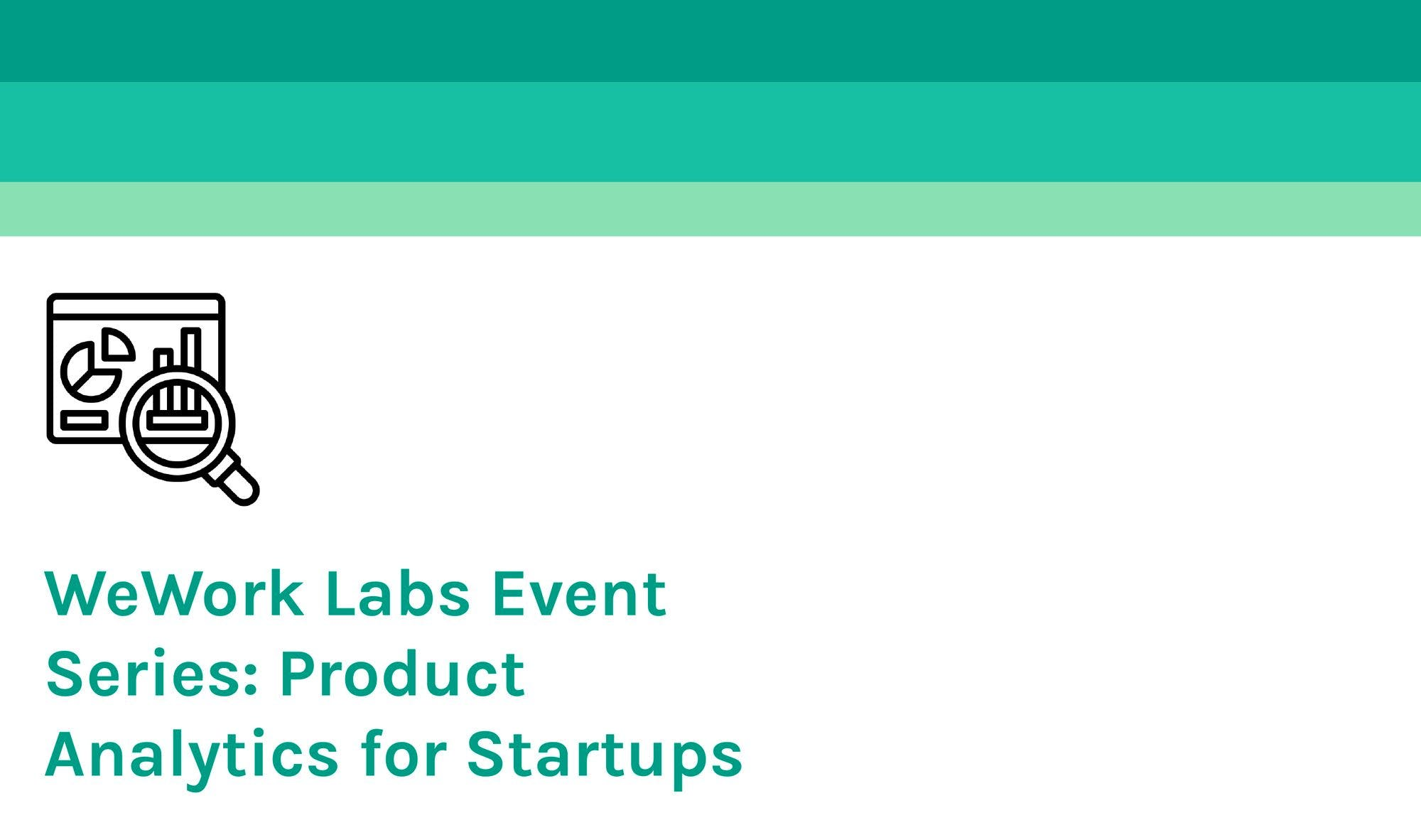 WeWork Labs Event Series: Product Analytics for Startups, Part I